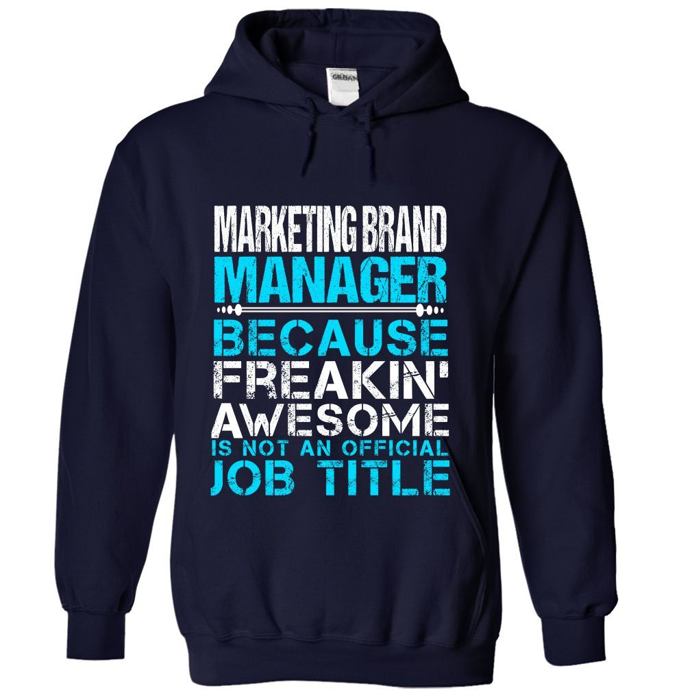 MARKETING BRAND MANAGER Because FREAKING Awesome Is Not An Official Job Title T-Shirts, Hoodies. Get It Now ==► https://www.sunfrog.com/No-Category/MARKETING-BRAND-MANAGER--Freaking-awesome-2510-NavyBlue-Hoodie.html?41382