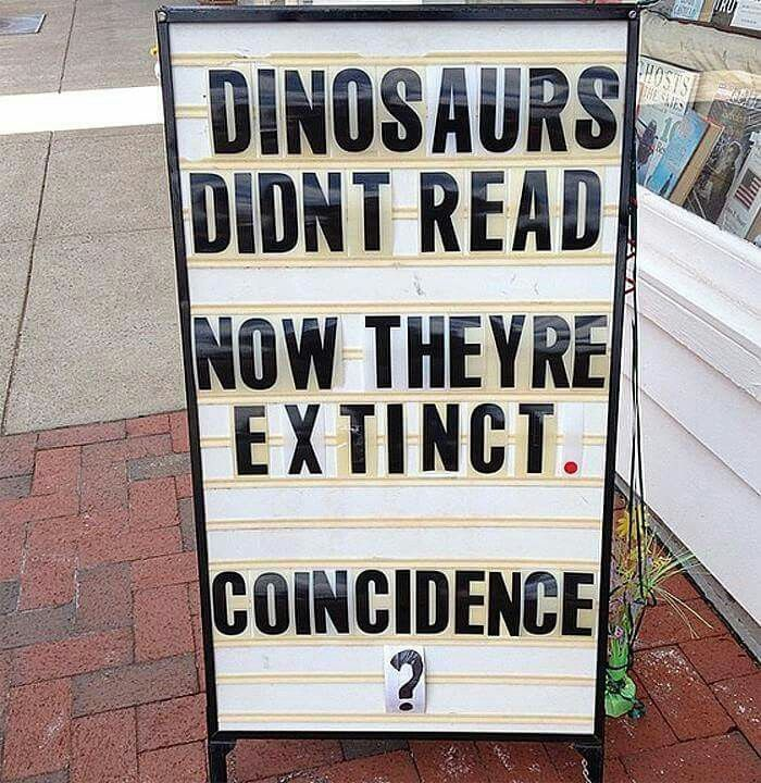 Dinosaurs Didn T Read Now They Re Extinct Coincidence Reading Quotes Library Quotes Library Humor