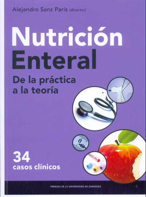 Nutricion Enteral De La Practica A La Teoria 34 Casos Clinicos Alejandro Sanz Paris Director Prensas De La Universidad De Z Nutricion Teoria Zaragoza