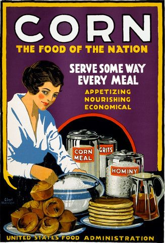 """""""Corn - The Food of the Nation. Serve Some Way Every Meal. Appetizing. Nourishing. Economical."""" ~ This WWI Poster was created by the United States Food Administration to promote the domestic consumption of corn over more valuable items such as beef. Illustrated by artist, Lloyd Harrison, ca. 1918."""