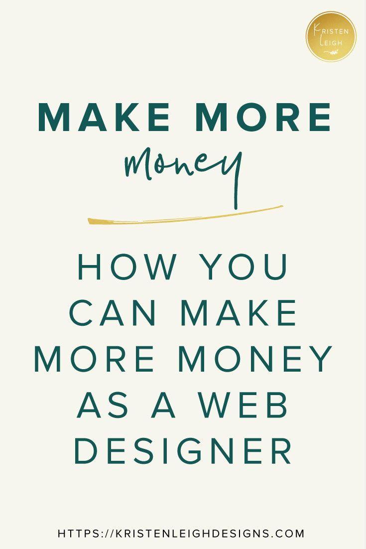 How to Make More Money as a Web Designer | Kristen Leigh Designs