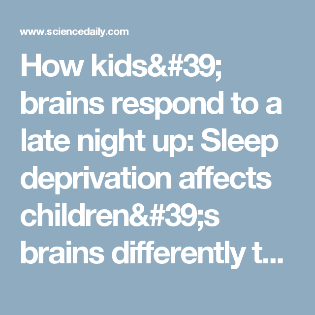 How Kids Brains Respond To Late Night Up >> How Kids Brains Respond To A Late Night Up Sleep Deprivation