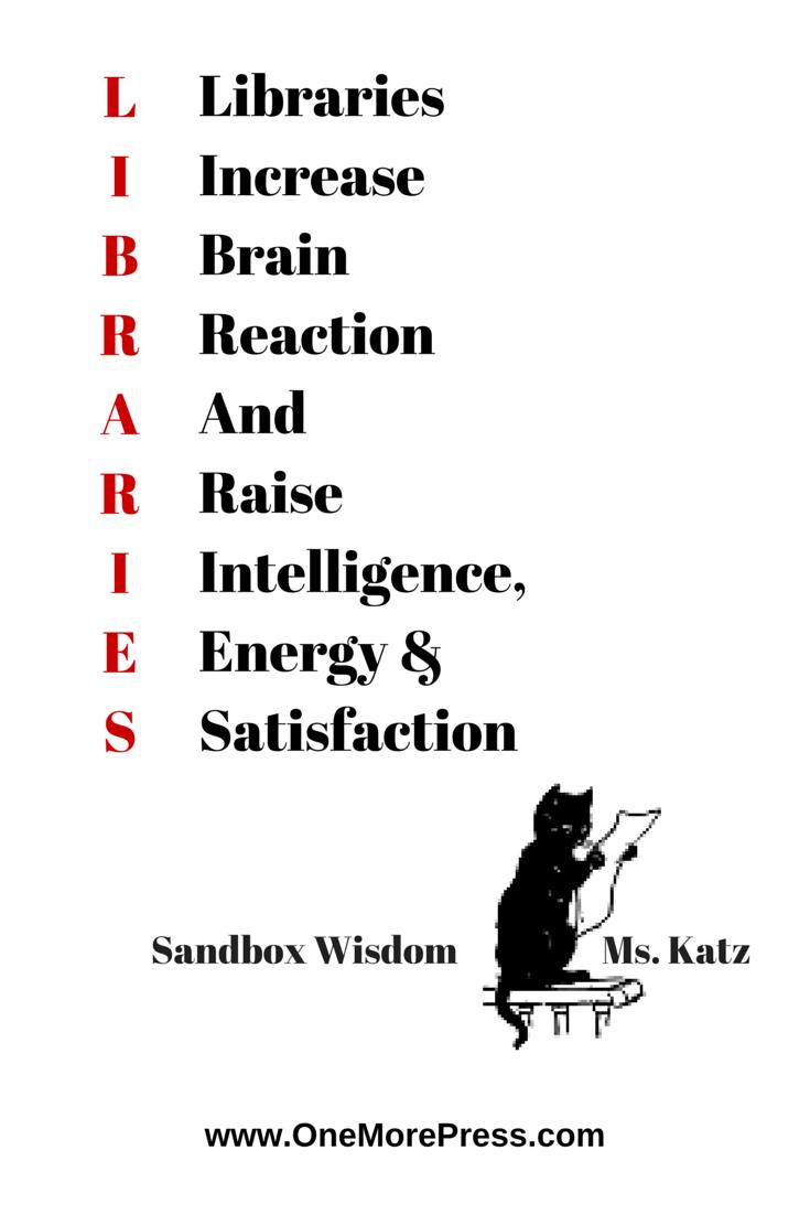 LIBRARIES. Libraries Increase Brain Reaction And Raise Intelligence, Energy & Satisfaction. #sandboxwisdom