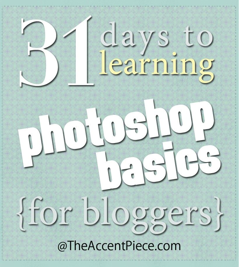 31 Days to Learning Photoshop Basics for Bloggers by The Accent Piece