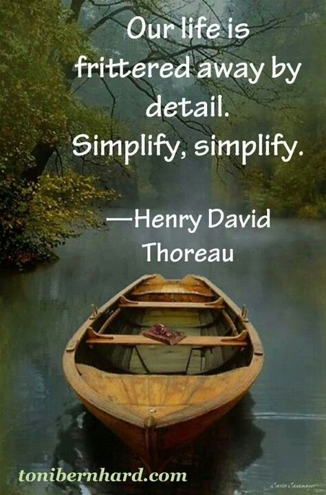 Our life is frittered away by detail Simplify, simplify\ - simplify quote