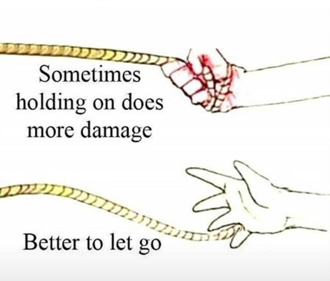 Sometimes Holding On Does More Damage Better To