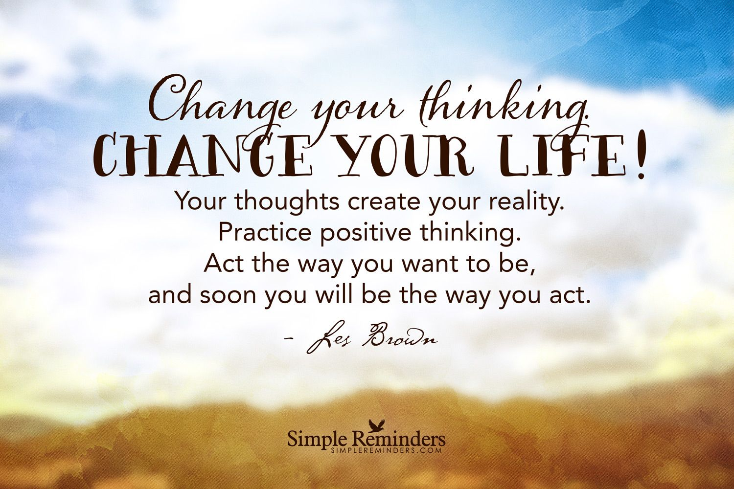 Change your thinking. Change your life! Your thoughts