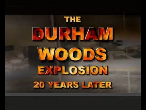 The Durham Woods Explosion: 20 Years Later ...