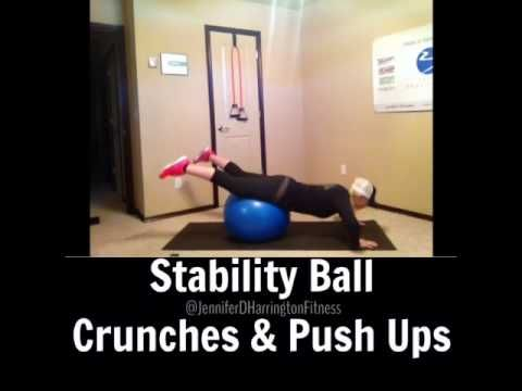 Stability Ball Crunches & Push Ups  www.youtube.com/JenniferDHarrington www.facebook.com/JenniferDHarringtonFitness www.JenniferDHarrington.com