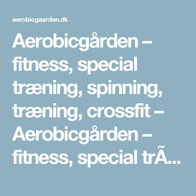 Aerobicgården – fitness, special træning, spinning, træning, crossfit – Aerobicgården – fitness, special træning, spinning, træning, crossfit