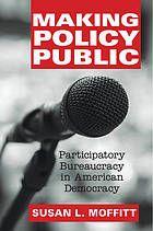 Making policy public : participatory bureaucracy in American democracy