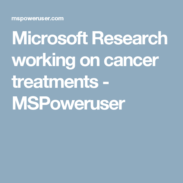 Microsoft Research working on cancer treatments - MSPoweruser