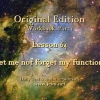 Acim Lesson 64 Audio Let Me Not Forget My Function By