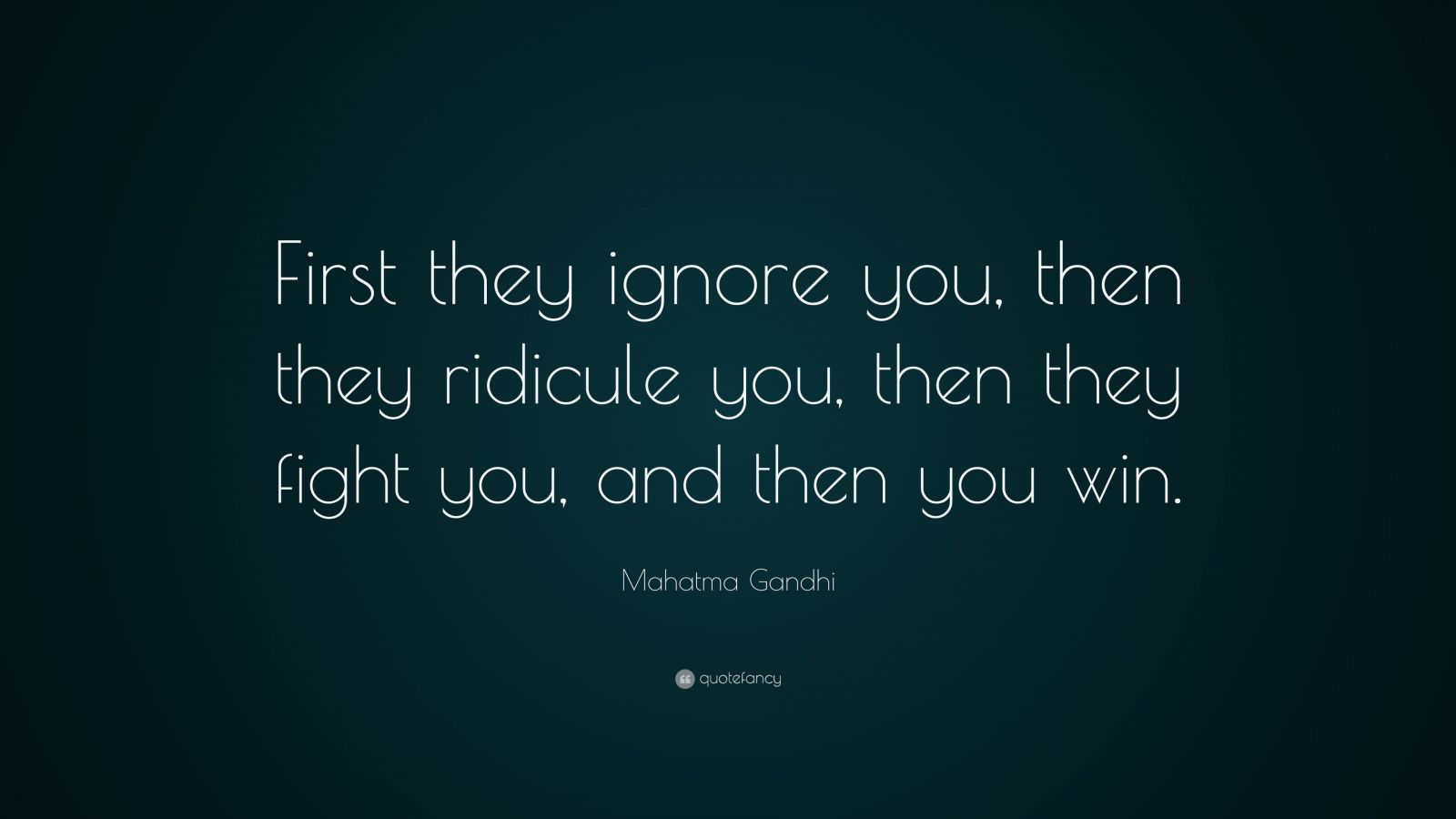 Mahatma Gandhi Quote First They Ignore You Then They Ridicule You Then They Inspiring Quotes About Life Best Inspirational Quotes Top Quotes Inspiration