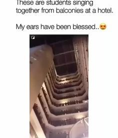 """These are students singing together from balconies at a hotel. My ears have been blessed."""" - iFunny :)"""