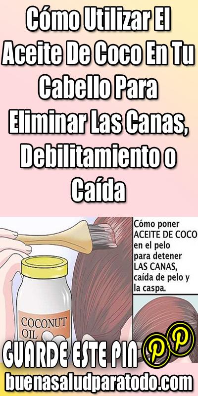 Cómo Utilizar El Aceite De Coco En Tu Cabello Para Eliminar Las Canas Debilitamiento O Caída Aceite De Coco Para El Pelo Aceite De Coco Canela Para El Cabello