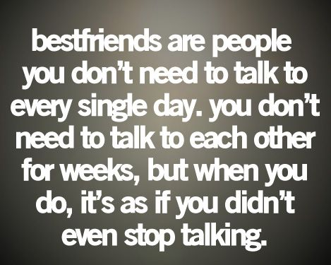 Best friend quote- Love talking to my best friends all the time though! <3