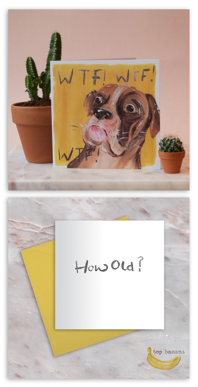 Top banana funny greetings cards cute animals by top banana tb001 boxer dog greetings card 150mm x 150mm comes with canary yellow envelope message inside reading how old all cards designed and printed in the m4hsunfo