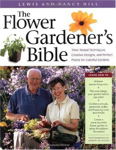 The Flower Gardener S Bible A Complete Guide To Colorful Blooms All Season Long 10th Anniversary Edition With Perfect Plants Colorful Garden Creative Design