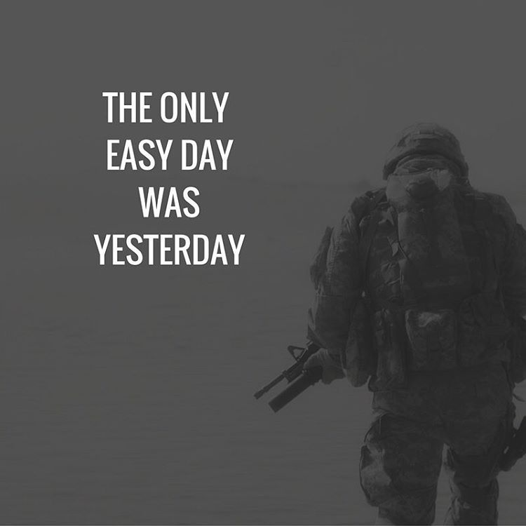 The Only Easy Day Was Yesterday. #navyseals