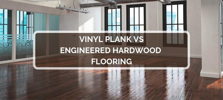 Vinyl Plank Vs Engineered Hardwood 2020 Comparison Pros Cons In 2020 Engineered Hardwood Vinyl Plank Engineered Hardwood Flooring
