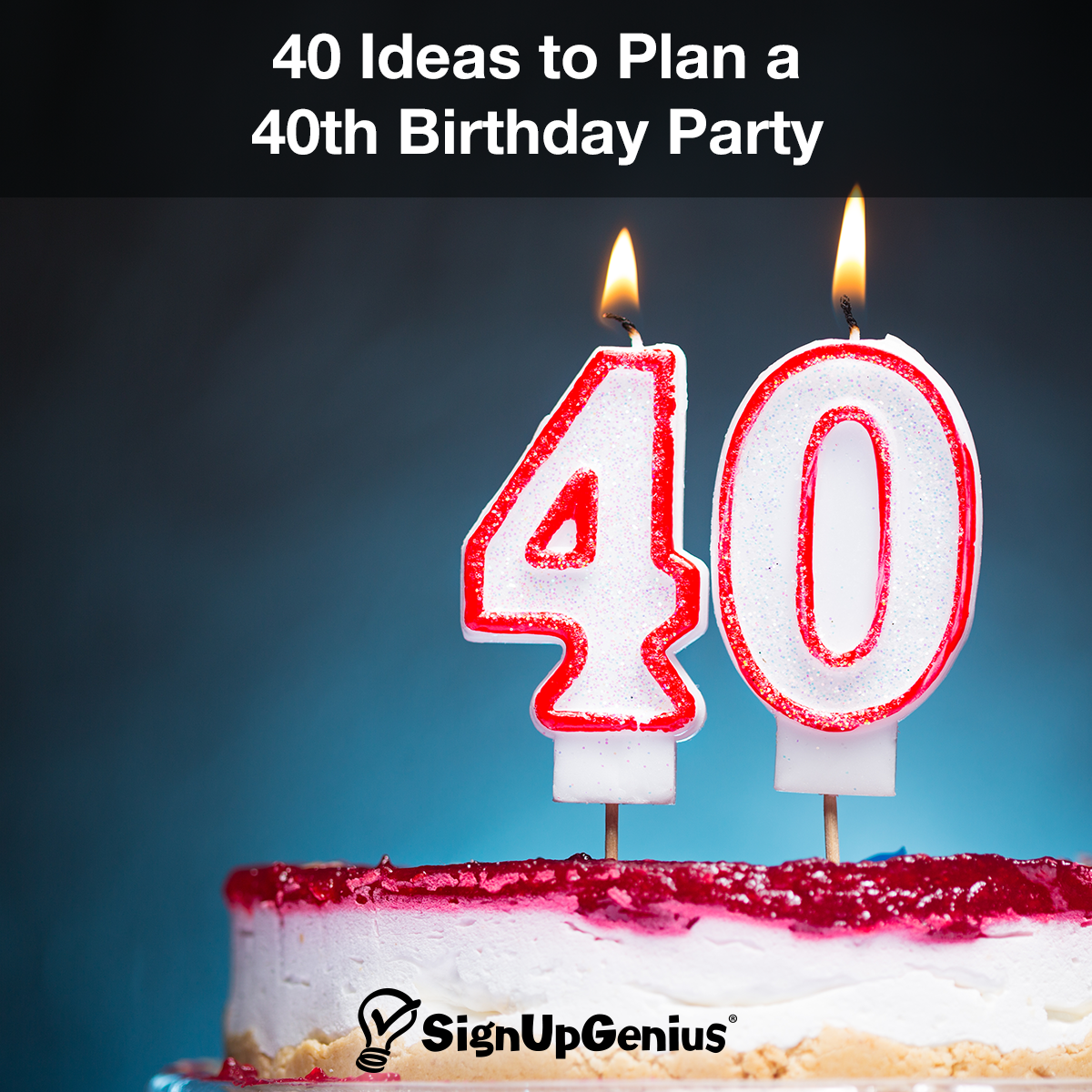 40 Ideas To Plan A 40th Birthday Party. Get Creative Ideas