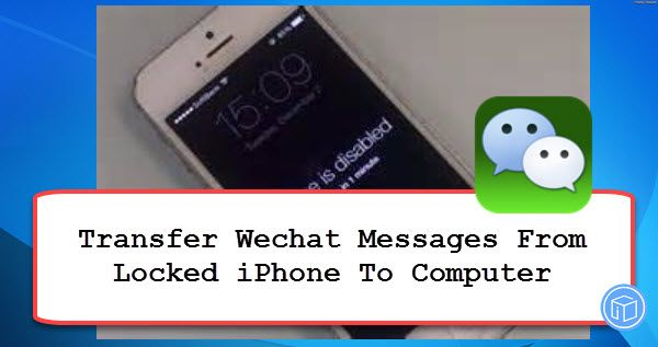 Transfer Wechat Messages From Locked Iphone To Pc With Images