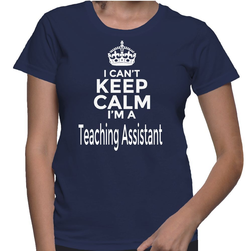 I Can't Keep Calm I'm A Teaching Assistant T-Shirt