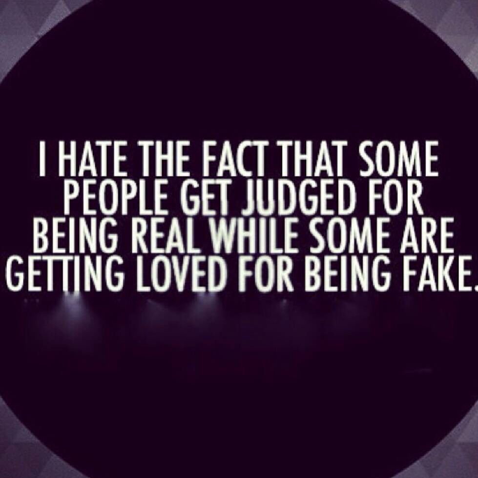 Judged For Being Real Loved For Being Fake Fake Family Quotes Words Words Of Wisdom
