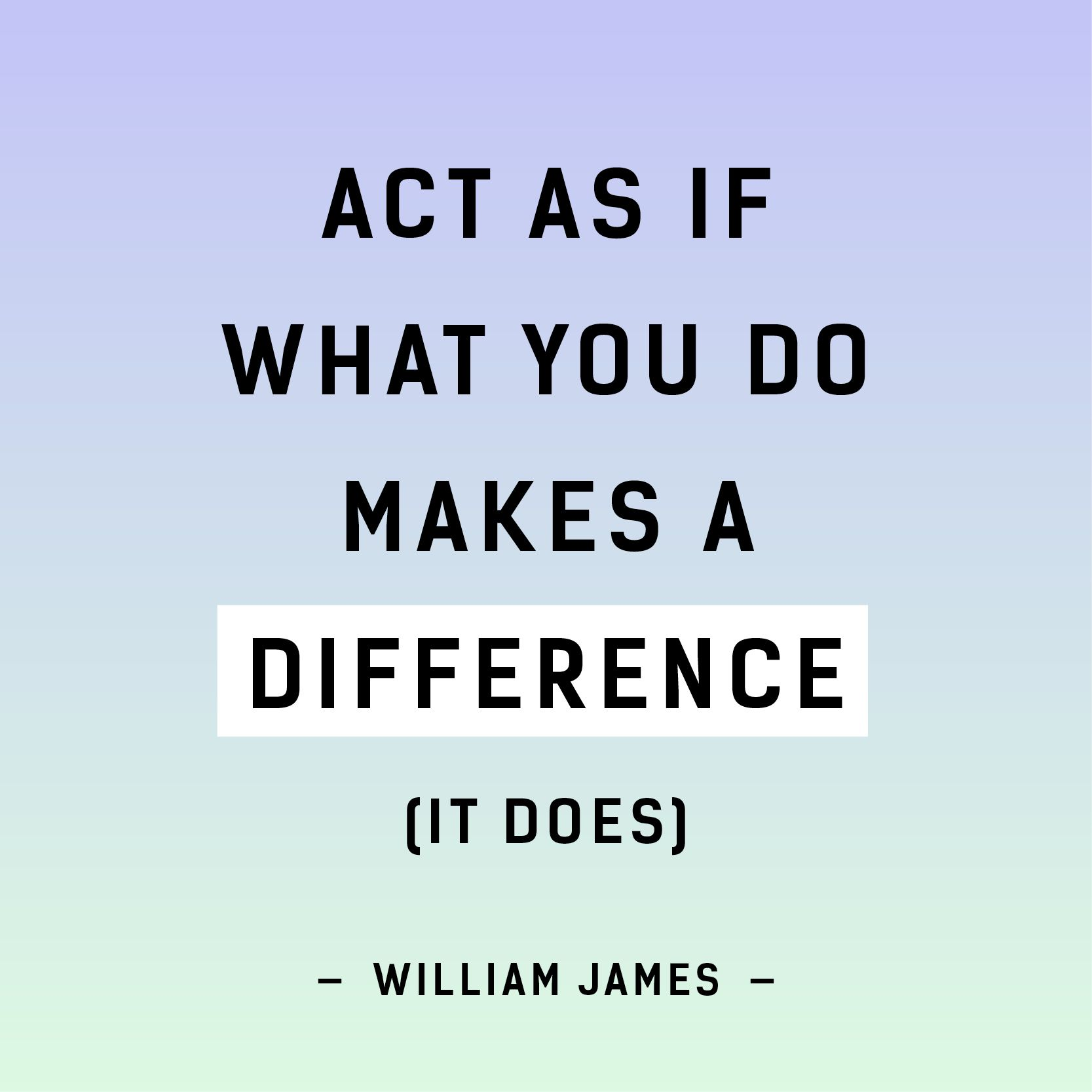 Love Finds You Quote: Act As If What You Do Makes A Difference (It Does