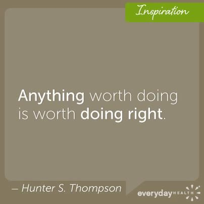 Anything Worth Doing Is Worth Doing Right Best Quotes