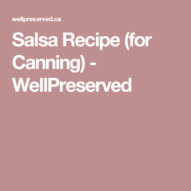 Salsa Recipe (for Canning) - WellPreserved