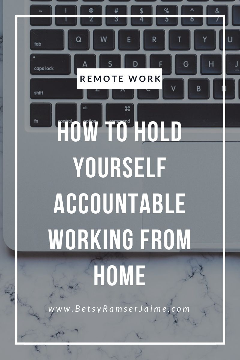 How To Hold Yourself Accountable When Working From Home Betsy Ramser Jaime Productivity Remote Work Life Remote Work Working From Home Work From Home Tips