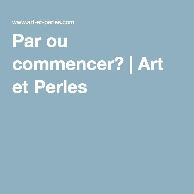 Par ou commencer? | Art et Perles
