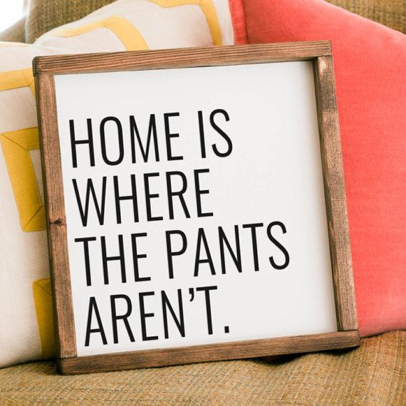 Funny Home Decor Signs Home Is Where The Pants Arent Sign Funny Home Decorchalkinhand