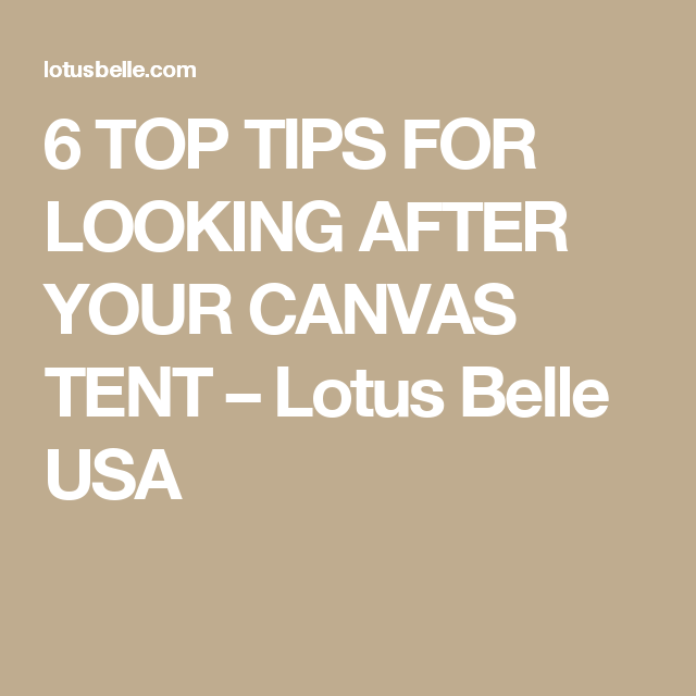 Weu0027ve now had years pass since most tents were made of canvas. Cheaper materials like nylon have become commonplace.  sc 1 st  Pinterest & 6 TOP TIPS FOR LOOKING AFTER YOUR CANVAS TENT u2013 Lotus Belle USA ...
