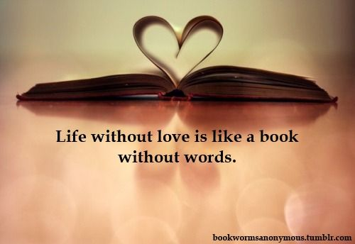 Beau Life Without Love Is Like A Book Without Words.