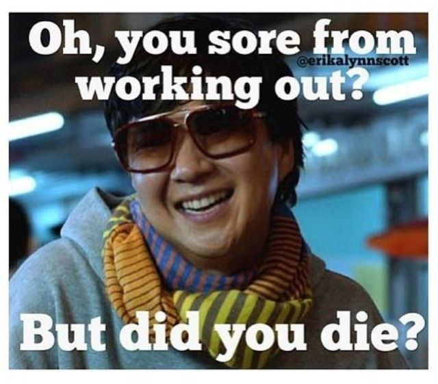 Oh You Re Sore From Working Out But Did You Die Workout Memes Workout Humor Fitness Motivation