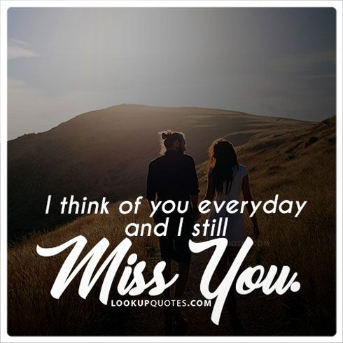 I Think Of You Everyday And I Still Miss You Relationship Friends