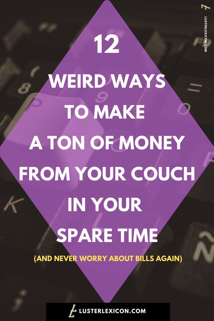 12 WEIRD WAYS TO MAKE A TON OF MONEY FROM YOUR COUCH IN YOUR SPARE TIME  12 WEIRD WAYS TO MAKE A TON OF MONEY FROM YOUR COUCH IN YOUR SPARE TIME