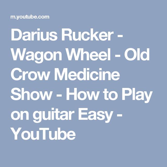 Darius Rucker Wagon Wheel Old Crow Medicine Show How To Play