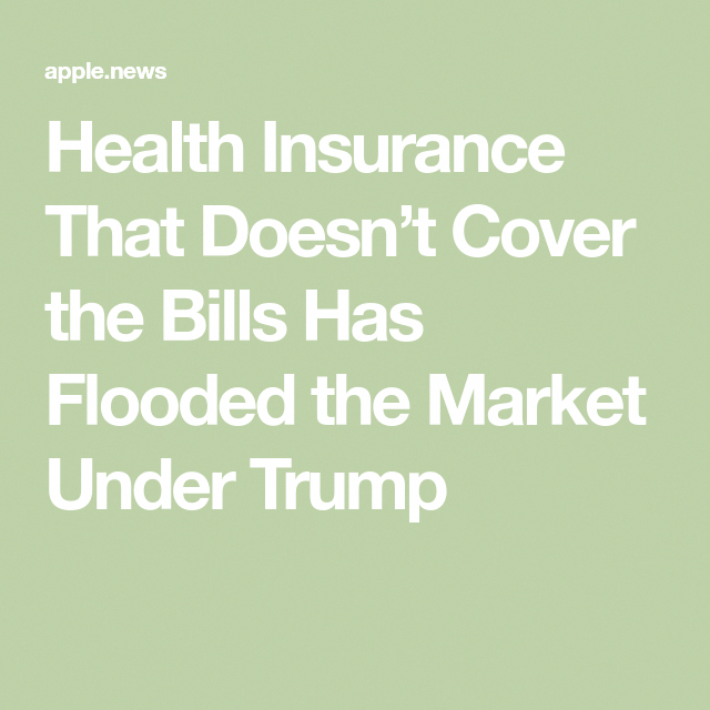 Health Insurance That Doesn T Cover The Bills Has Flooded The