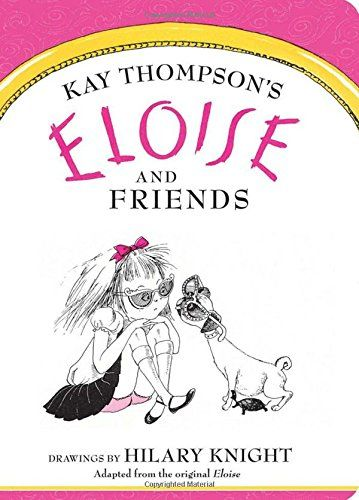 Eloise And Friends By Kay Thompson Https Www Amazon Com Dp 1481451588 Ref Cm Sw R Pi Dp X Ya09zbg6jb53v Hilary Knight Eloise Classic Childrens Books