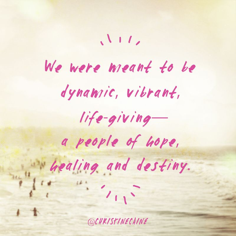 :;We were meant to be dynamic, vibrant, life-giving—a people of hope, healing, and destiny::