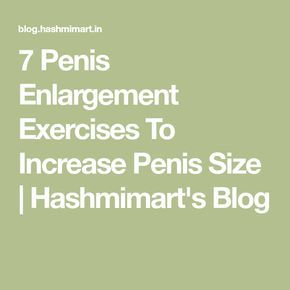 7 Penis Enlargement Exercises To Increase Penis Size