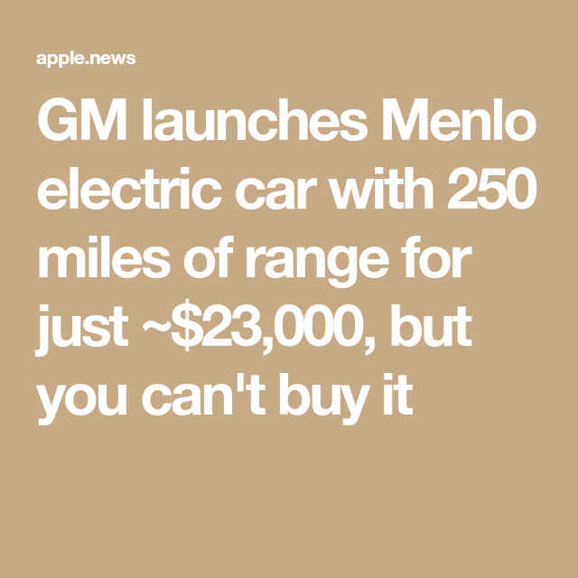 GM launches Menlo electric car with 250 miles of range for just ~$23,000, but you probably can't buy it — Electrek