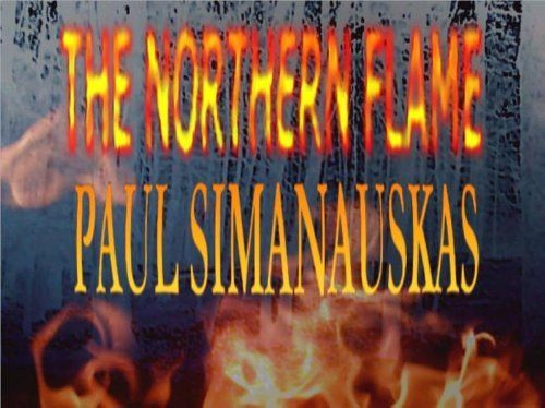 The Northern Flame by Paul Simanauskas. $2.88. Author: Paul Simanauskas. 312 pages