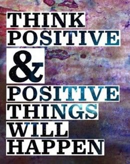 Think Positive Positive Things Will Happen Quotes Pinterest