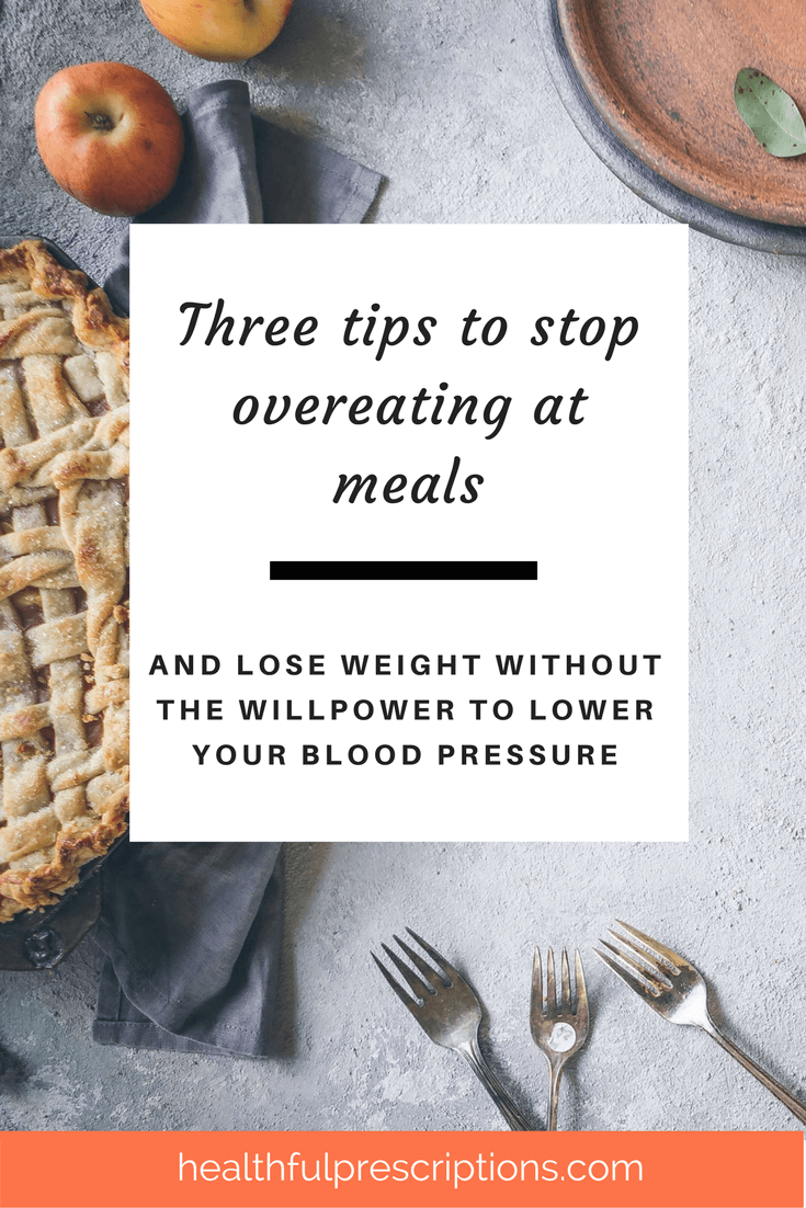 Three tips to stop overeating at meals and lose weight to lower three tips to stop overeating at meals and lose weight to lower blood pressure high forumfinder Choice Image