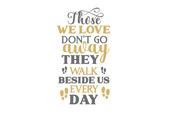 Download Those We Love Don¡¯t Go Away. They Walk Beside Us Every ...